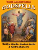 Godspells: Written Spells, Spoken Spells & Enhancers by William Oribello